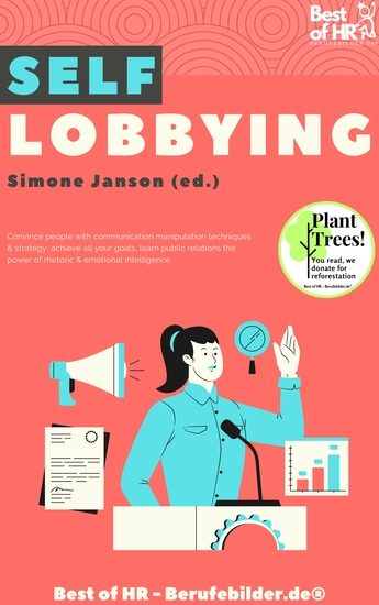 Self Lobbying - Convince people with communication manipulation techniques & strategy achieve all your goals learn public relations the power of rhetoric & emotional intelligence - cover