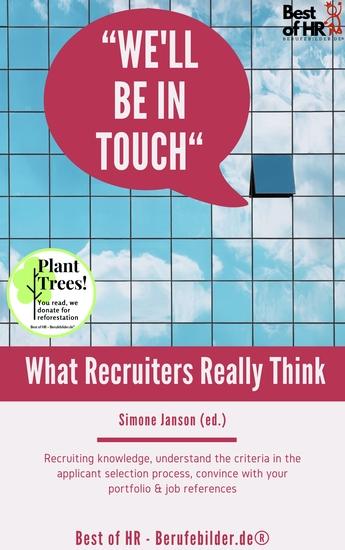 We'll be in Touch! What Recruiters Really Think - Recruiting knowledge understand the criteria in the applicant selection process convince with your portfolio & job references - cover
