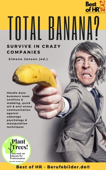 Total Banana? Survive in Crazy Companies - Handle boss-bummers team conflicts & mobbing quick wit & anti-stress communication against sabotage psychology & manipulation techniques - cover