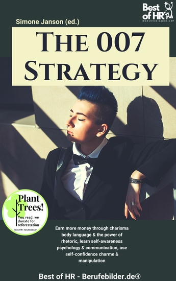 The 007 Strategy - Earn more money through charisma body language & the power of rhetoric learn self-awareness psychology & communication use self-confidence charme & manipulation - cover