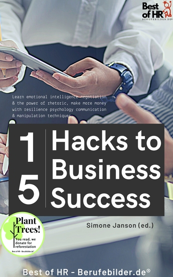 15 Hacks to Business Success - Learn emotional intelligence negotiation & the power of rhetoric make more money with resilience psychology communication & manipulation techniques - cover