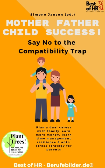 Mother Father Child Success! Say No to the Compatibility Trap - Plan a dual career with family earn more money learn time management resilience & anti-stress strategy for parents - cover
