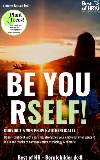 Be Yourself! Convince & Win People Authentically - Be self-confident with charisma strengthen your emotional intelligence & resilience thanks to communication psychology & rhetoric - cover