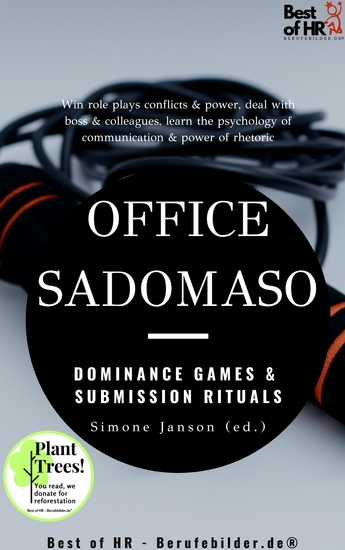 Office SadoMaso - Dominance Games & Submission Rituals - Win role plays conflicts & power deal with boss & colleagues learn the psychology of communication & power of rhetoric - cover