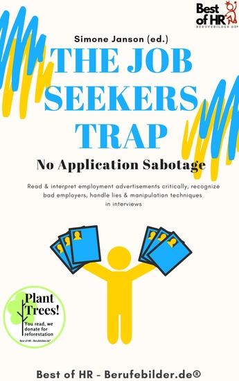 The Job Seekers Trap! No Application Sabotage - Read & interpret employment advertisements critically recognize bad employers handle lies & manipulation techniques in interviews - cover