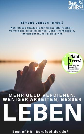 Mehr Geld verdienen weniger arbeiten besser leben - Anti-Stress-Strategie für finanzielle Freiheit Vermögens-Ziele erreichen Gehalt verhandeln intelligent investieren lernen - cover