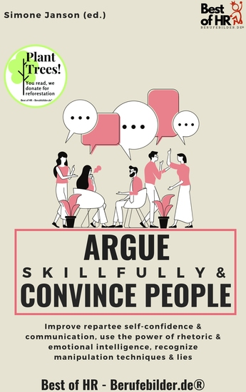Argue Skillfully & Convince People - Improve repartee self-confidence & communication use the power of rhetoric & emotional intelligence recognize manipulation techniques & lies - cover