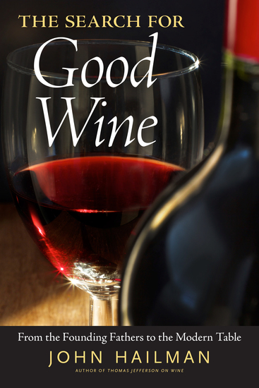 The Search for Good Wine - From the Founding Fathers to the Modern Table - cover