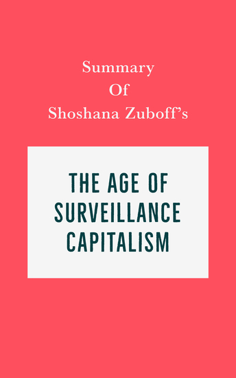 Summary of Shoshana Zuboff's The Age of Surveillance Capitalism - cover
