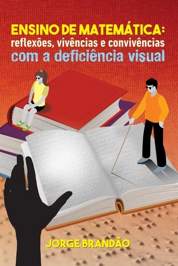 Ensino de matemática: Reflexões vivências e convivências com a deficiência visual - cover