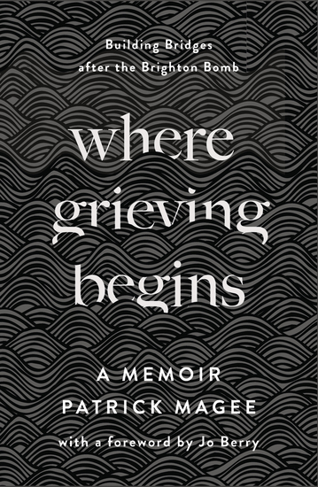 Where Grieving Begins - Building Bridges after the Brighton Bomb - A Memoir - cover