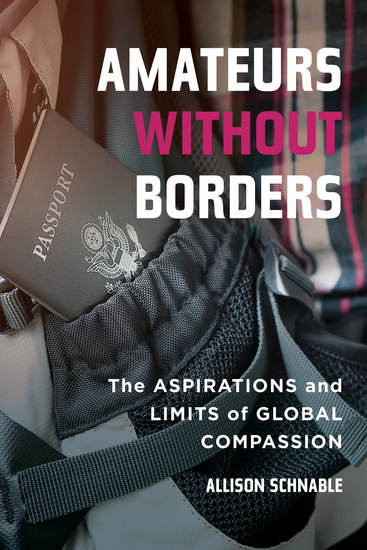 Amateurs without Borders - The Aspirations and Limits of Global Compassion - cover