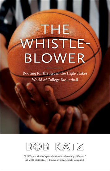 The Whistleblower - Rooting for the Ref in the High-Stakes World of College Basketball - cover