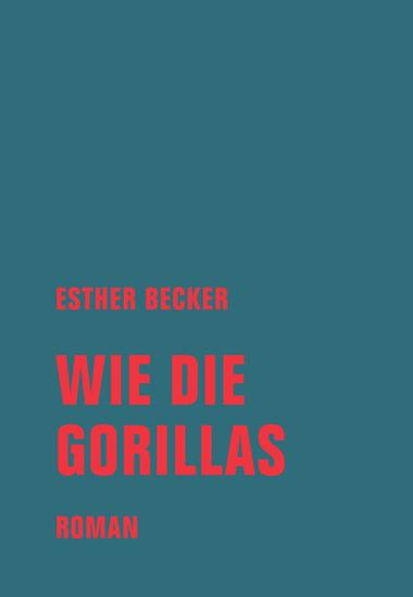 Wie die Gorillas - Roman - cover
