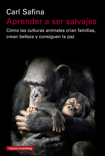 Aprender a ser salvajes - Cómo las culturas animales crían familias crean belleza y consiguen la paz - cover