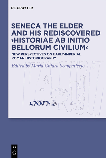 Seneca the Elder and His Rediscovered ›Historiae ab initio bellorum civilium‹ - New Perspectives on Early-Imperial Roman Historiography - cover