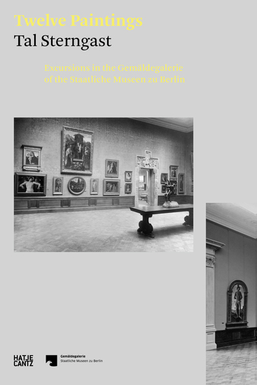 Tal Sterngast Twelve Paintings - Excursions in the Gemäldegalerie of the Staatliche Museen zu Berlin - cover