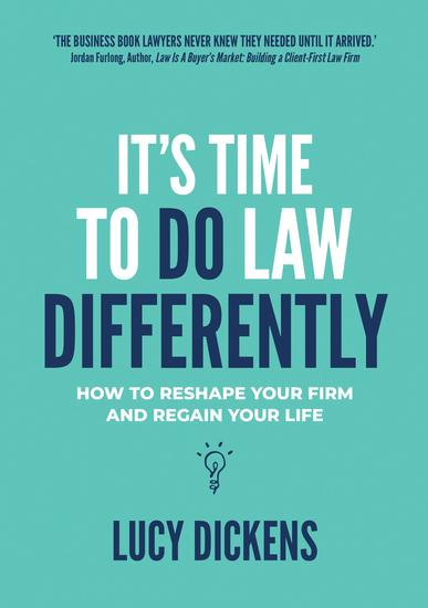 It's Time To Do Law Differently - How to reshape your firm and regain your life - cover