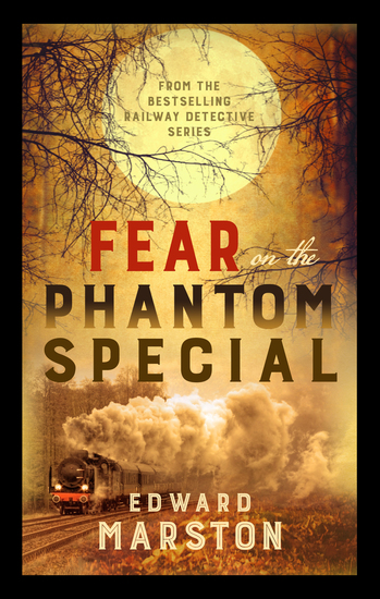 Fear on the Phantom Special - Dark deeds for the Railway Detective to investigate - cover