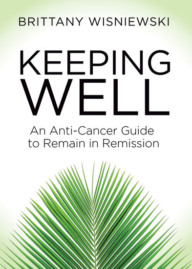 Keeping Well - An Anti-Cancer Guide to Remain in Remission - cover