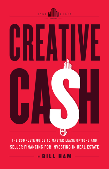Creative Cash - The Complete Guide to Master Lease Options and Seller Financing for Investi - cover