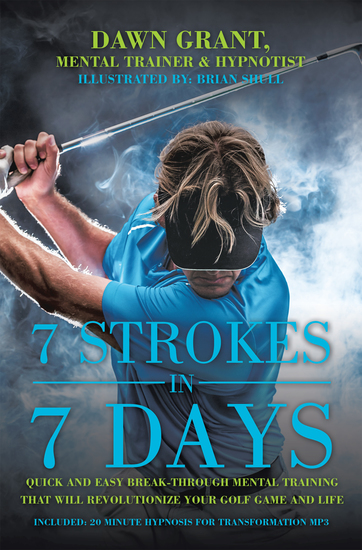 7 Strokes in 7 Days - Quick and Easy Break-Through Mental Training That Will Revolutionize Your Golf Game and Life - cover