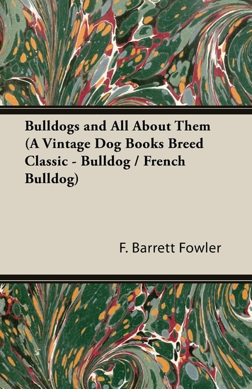 Bulldogs and All About Them (A Vintage Dog Books Breed Classic - Bulldog French Bulldog) - cover