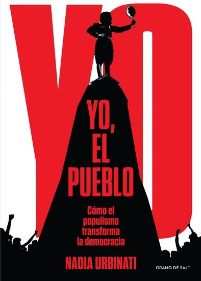 Yo el pueblo - Cómo el populismo transforma la democracia - cover