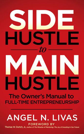 Side Hustle to Main Hustle - The Owner's Manual to Full-Time Entrepreneurship - cover