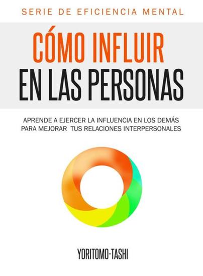 Cómo influir en las personas - Aprende a ejercer la influencia en los demás para mejorar tus relaciones interpersonales - cover