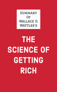 Summary of Wallace D Wattle's The Science of Getting Rich