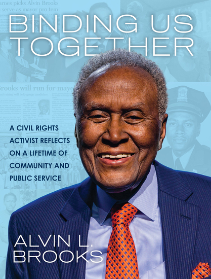Binding Us Together - A Civil Rights Activist Reflects on a Lifetime of Community and Public Service - cover