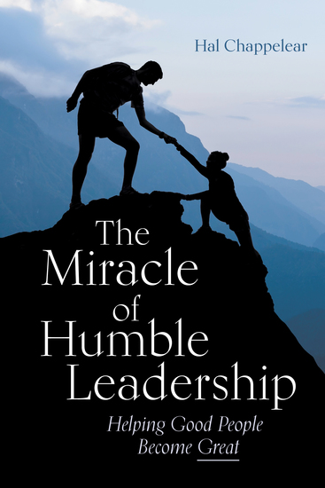 The Miracle of Humble Leadership - Helping Good People Become Great - cover