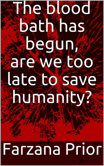 The blood bath has begun are we too late to save humanity? - cover