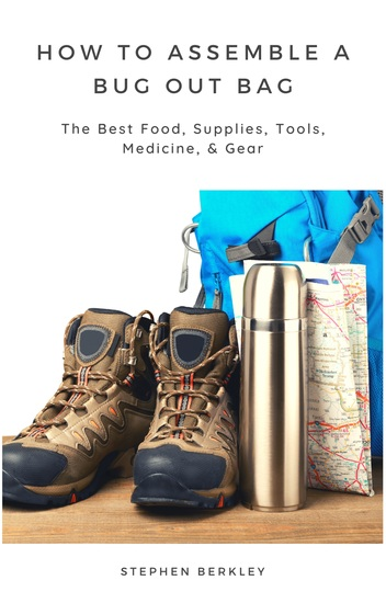 How to Assemble a Bug Out Bag: The Best Food Supplies Tools Medicine & Gear - cover