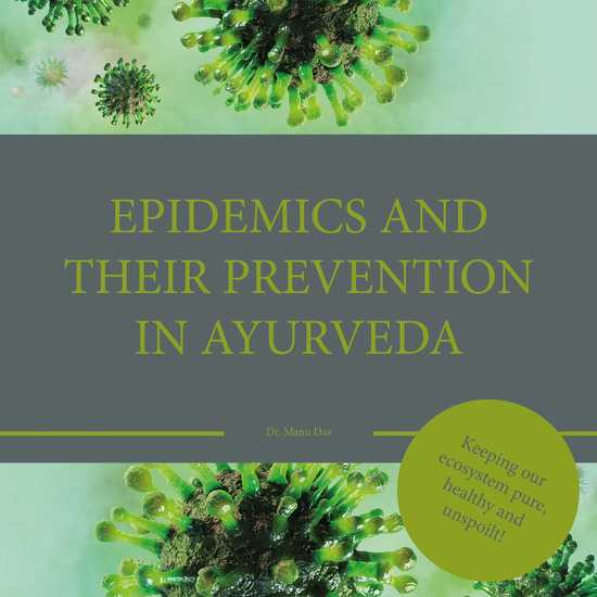 Epidemics and their prevention in Ayurveda - Keeping our ecosystem pure haelthy an unspoilt! - cover