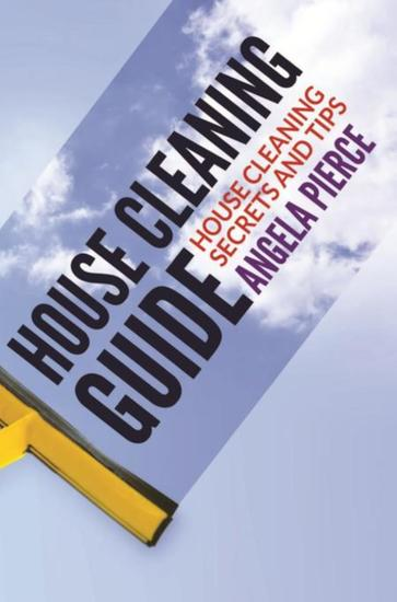 House Cleaning Guide - House Cleaning Secrets and Tips - cover