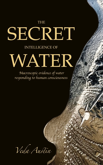 The Secret Intelligence of Water - Macroscopic Evidence of Water Responding to Human Consciousness - cover