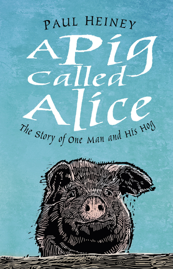 A Pig Called Alice - The Story of One Man and His Hog - cover
