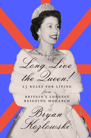 Long Live the Queen - 23 Rules for Living from Britain's Longest-Reigning Monarch - cover