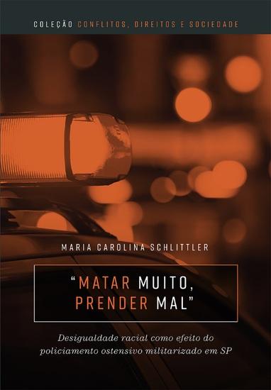 """""""Matar muito prender mal"""" - desigualdade racial como efeito do policiamento ostensivo militarizado em SP - cover"""