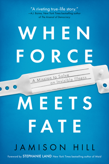 When Force Meets Fate - A Mission to Solve an Invisible Illness - cover
