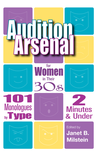 Audition Arsenal for Women in their 30's - 101 Monologues by Type 2 Minutes & Under - cover