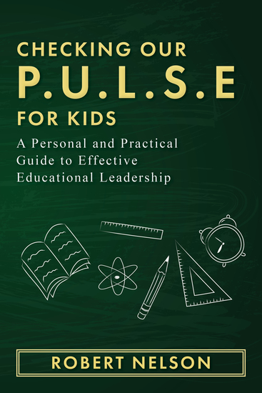 Checking Our PULSE For Kids - A Personal and Practical Guide to Effective Educational Leadership - cover