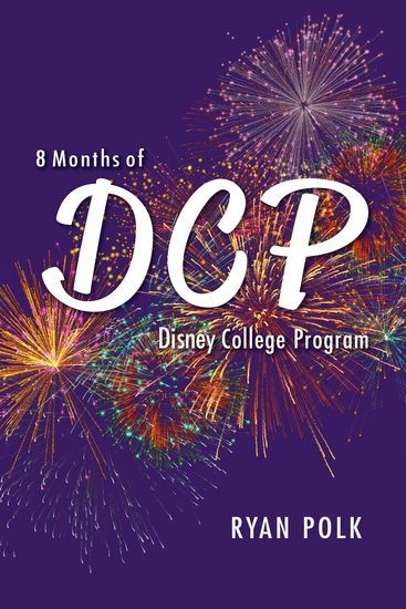 8 Months of DCP (Disney College Program) - cover
