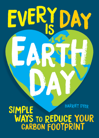 Every Day Is Earth Day - Simple Ways to Reduce Your Carbon Footprint - cover