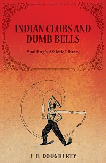 Indian Clubs and Dumb Bells - Spalding's Athletic Library - cover