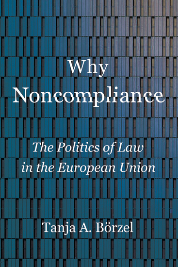 Why Noncompliance - The Politics of Law in the European Union - cover