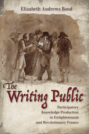 The Writing Public - Participatory Knowledge Production in Enlightenment and Revolutionary France - cover