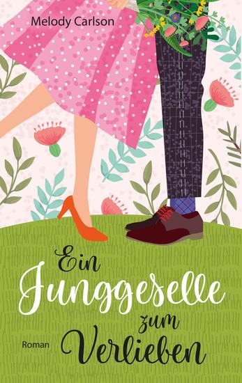 Ein Junggeselle zum Verlieben - Roman - cover
